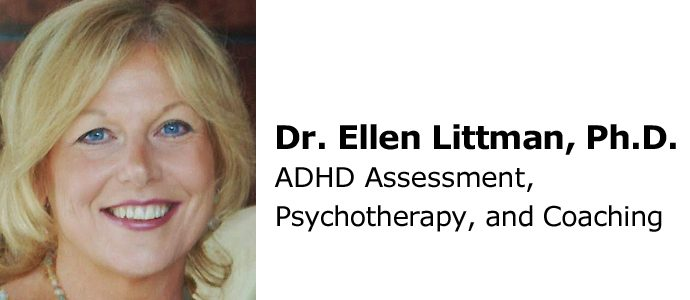 Dr. Ellen Littman, Ph.D. ADHD Assessment, Psychotherapy, and Coaching