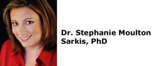 Dr. Stephanie Moulton Sarkis, PhD