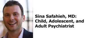 Sina Safahieh, MD: Child, Adolescent, and Adult Psychiatrist