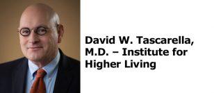 David W. Tascarella, M.D. - Institute for Higher Living