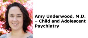 Amy Underwood, M.D. – Child and Adolescent Psychiatry
