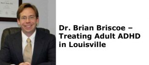 Dr. Brian Briscoe – Treating Adult ADHD in Louisville